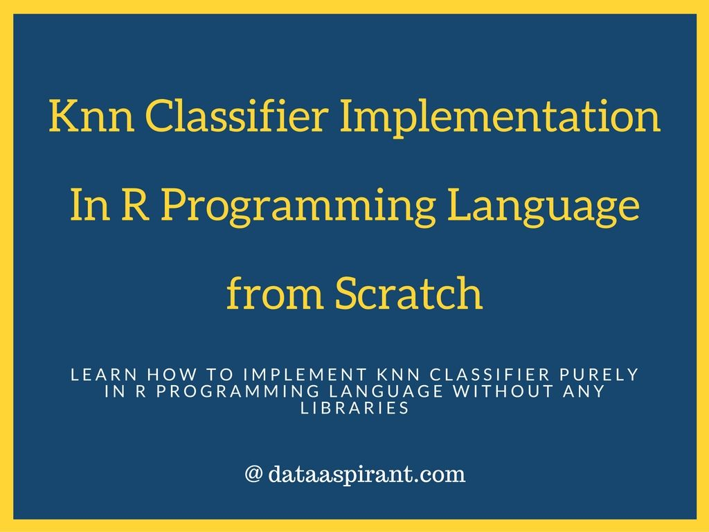 Knn R, K-nearest neighbor classifier implementation in R programming from scratch