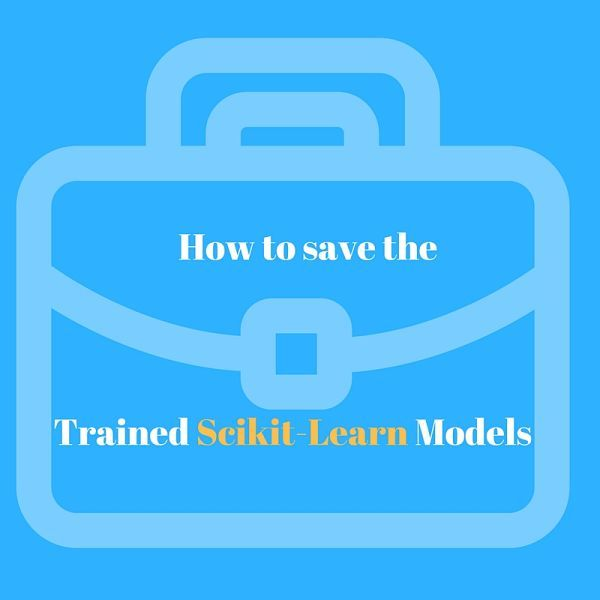 How to save Scikit Learn models with Python Pickle library